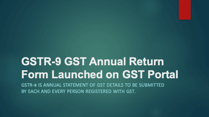 GSTR-9 Annual Return Form has been launched on GST Portal